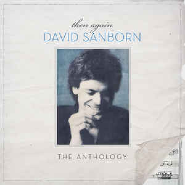 CD David Sanborn – Then Again: The Anthology (DUPLO)