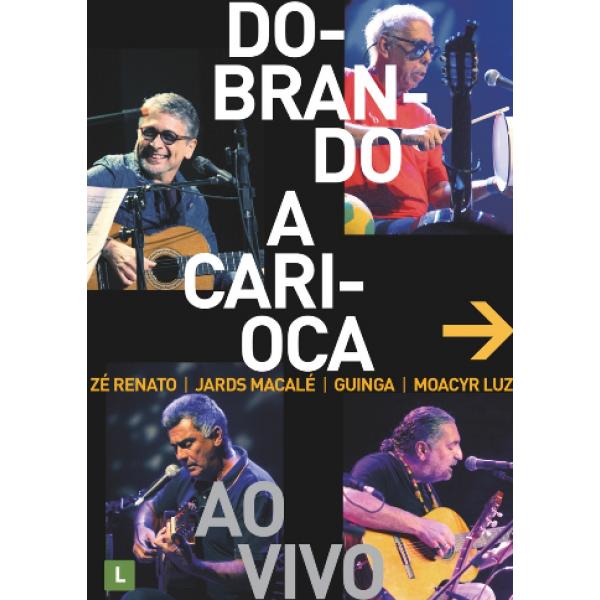 DVD Zé Renato, Jards Macalé, Guinga, Moacyr Luz - Dobrando A Carioca Ao Vivo